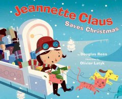 Jeannette Claus saves Christmas / by Douglas Rees ; illustrated by Olivier Latyk.