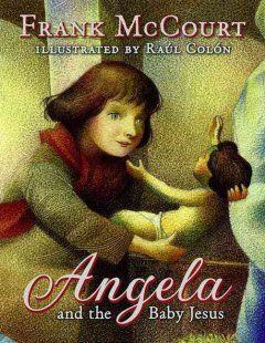 Angela and the baby Jesus / Frank McCourt ; illustrated by Raúl Colón.