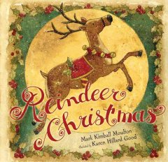 Reindeer Christmas / written by Mark Kimball Moulton ; illustrated by Karen Hillard Good.
