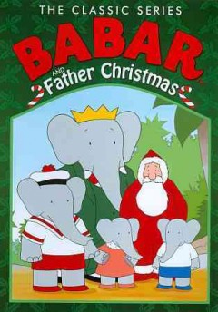 Babar and Father Christmas / MTR Ottawa Productions Ltd. & Atkinson Film-Arts Ltd. ; produced by Alison Clayton ; directed by Gerry Capelle ; written by Gerry Capelle, Laurent de Brunhoff, Merilyn Read.