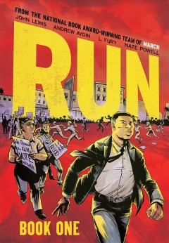 Run. Book one / John Lewis and Andrew Aydin ; art by L. Fury with Nate Powell ; lettering by Chris Ross with Nate Powell.