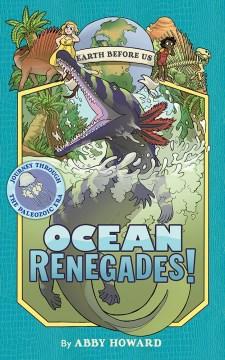Earth before us. 2, Ocean renegades! / by Abby Howard.