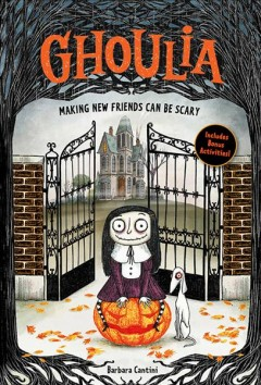 Ghoulia. Book 1, [Making new friends can be scary] / by Barbara Cantini ; translated from the Italian by Anna Golding.