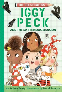 "Iggy Peck and the mysterious mansion / by Andrea Ghost Cat"" Beaty ; illustrations by David Roberts."""