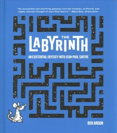 The labyrinth : an existential odyssey with Jean-Paul Sartre / Ben Argon ; introduction by Gary Cox ; afterword by Christine Daigle.