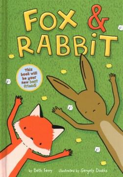 Fox & Rabbit. 1 / by Beth Ferry ; illustrated by Gergely Dudás.
