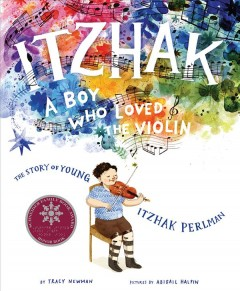Itzhak : a boy who loved the violin / by Tracy Newman ; illustrated by Abigail Halpin.