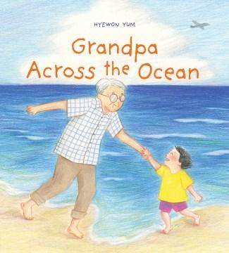 Grandpa across the ocean / Hyewon Yum.