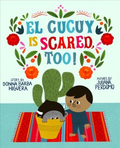 El Cucuy is scared, too! / story by Donna Barba Higuera ; pictures by Juliana Perdomo.