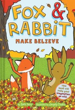 Fox & Rabbit.  Vol. 2,  Make believe / Beth Ferry, Gergely Dudas.