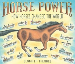 Horse power : how horses changed the world / Jennifer Thermes.