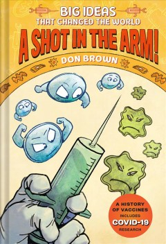 Big ideas that changed the world. A shot in the arm! / Don Brown.