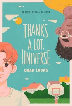 Thanks a lot, universe / Chad Lucas.