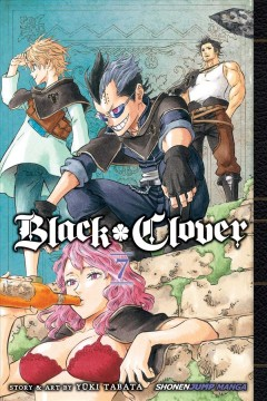 Black clover. 7, The magic knight captain conference / story and art by Yūki Tabata ; translation, Taylor Engel, HC Language Solutions, Inc. ; touch-up art & lettering, Annaliese Christman.