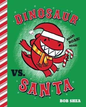 Dinosaur vs. Santa / Bob Shea.