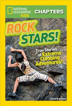 Rock stars! : true stories of extreme climbing adventures / by Stephen Bramucci.