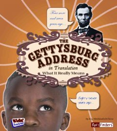 The Gettysburg Address in translation : what it really means / by Kay Melchisedech Olson ; consultant, Erin I. Bishop.