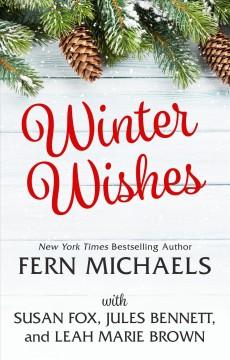 Winter wishes / Fern Michaels, Susan Fox, Jules Bennett, Leah Marie Brown.