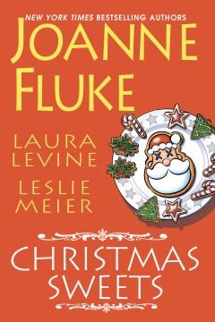 Christmas sweets / Joanne Fluke, Laura Levine, Leslie Meier.