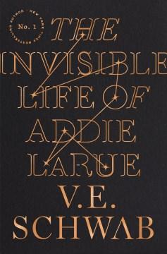 The invisible life of Addie LaRue / V.E. Schwab.