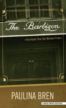 The Barbizon : the hotel that set women free / Paulina Bren.