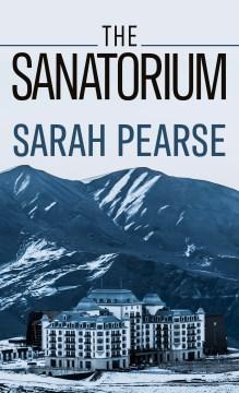 The sanatorium / Sarah Pearse.