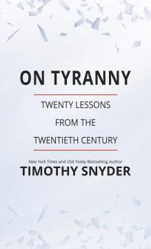 On tyranny twenty lessons from the twentieth century / Timothy Snyder