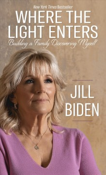 Where the light enters : building a family, discovering myself / Jill Biden.