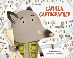 Camilla, cartographer / by Julie Dillemuth, PhD ; illustrated by Laura Wood.