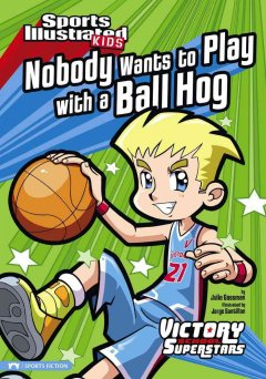 Nobody wants to play with a ball hog / by Julie Gassman ; illustrated by Jorge Santillan.