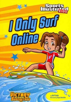 I only surf online / by Val Priebe ; illustrated by Jorge Santillan.