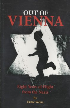 Out of Vienna : eight years of flight from the Nazis / by Ernie Weiss.