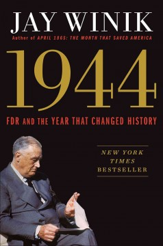 1944 : FDR and the year that changed history / Jay Winik.