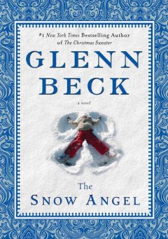 The snow angel / Glenn Beck ; with Nicole Baart.