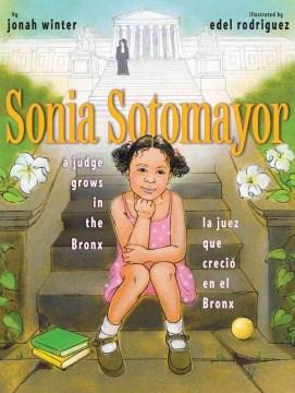 Sonia Sotomayor : a judge grows in the Bronx = la juez que creció en el Bronx / by Jonah Winter ; illustrated by Edel Rodriguez ; [Spanish translation by Argentina Palacios Ziegler].