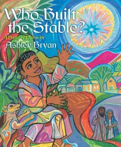 Who built the stable? : a nativity poem / Ashley Bryan.