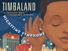 Nighttime symphony / Timbaland ; feat. Christopher Myers ; art by Christopher Myers and Kaa Illustration.