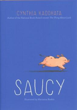 Saucy / Cynthia Kadohata ; illustrated by Marianna Raskin.