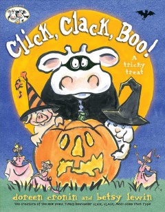 Click, clack, boo! : a tricky treat / Doreen Cronin and [illustrated by] Betsy Lewin.