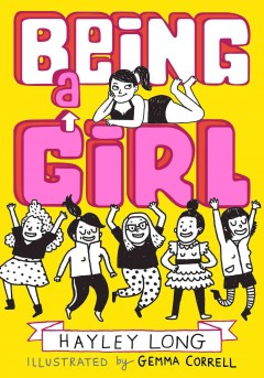Being a girl / Hayley Long; illustrated by Gemma Correll.