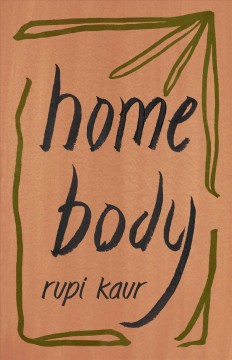 Home body / Rupi Kaur.