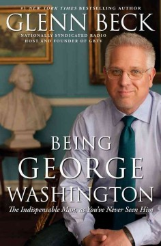 Being George Washington : the indispensable man, as you