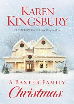 A Baxter family Christmas : a novel / Karen Kingsbury.