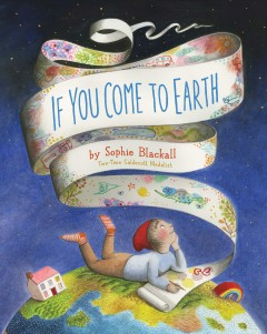If you come to Earth / by Sophie Blackall.