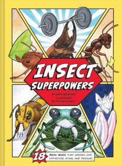 Insect superpowers : 18 real bugs that smash, zap, hypnotize, sting, and devour! / by Kate Messner ; illustrated by Jillian Nickell.
