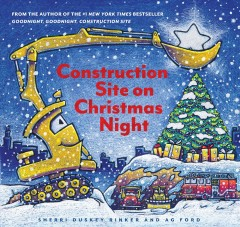 Construction site on Christmas night / Sherri Duskey Rinker and AG Ford.
