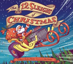 The 12 sleighs of Christmas / by Sherri Duskey Rinker ; illustrated by Jake Parker.