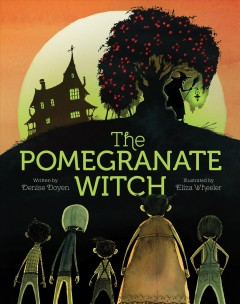 The pomegranate witch / written by Denise Doyen ; illustrated by Eliza Wheeler.