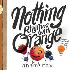 Nothing rhymes with orange / Adam Rex.