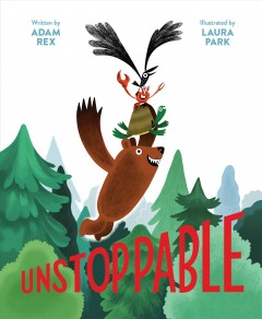 Unstoppable / written by Adam Rex ; illustrated by Laura Park.